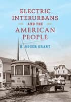 Electric Interurbans and the American People ebook by H. Roger Grant, Norman Carlson
