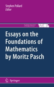 Essays on the Foundations of Mathematics by Moritz Pasch ebook by Stephen Pollard