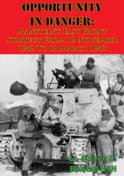 Opportunity In Danger: Manstein's East Front Strategy From 19 November 1942 To 18 March 1943 ebook by Lt. Steven B. Bolstad USN
