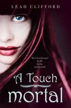 A Touch Mortal ebook by Leah Clifford