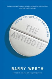 The Antidote - Inside the World of New Pharma ebook by Barry Werth