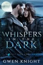 Whispers in the Dark - Wolffe Peak, #2 ebook by Gwen Knight