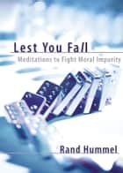 Lest You Fall: Meditations to Fight Moral Impurity ebook by Rand Hummel