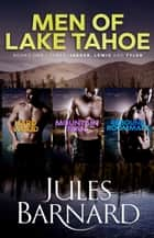 Men of Lake Tahoe Box Set: Books 1 to 3 ebook by Jules Barnard