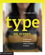 Type on Screen - A Critical Guide for Designers, Writers, Developers, and Students ebook by Ellen Lupton,Maryland Institute College of Art