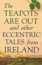The Teapots Are Out and Other Eccentric Tales from Ireland ebook by John B. Keane