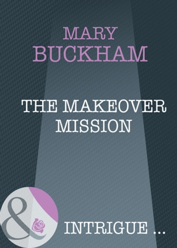 The Makeover Mission (Mills & Boon Intrigue) ebook by Mary Buckham