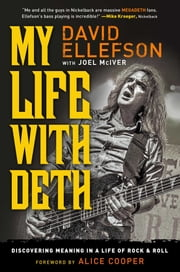 My Life with Deth - Discovering Meaning in a Life of Rock & Roll ebook by David Ellefson, Alice Cooper, Joel McIver