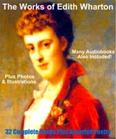 Works of Edith Wharton (32 Complete Books & Much Poetry) - This Deluxe Collection Includes Illustrations and Many BONUS Entire Audiobooks ebook by EDITH WHARTON