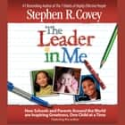The Leader in Me - How Schools and Parents Around the World Are Inspiring Greatness, One Child At a Time audiobook by Stephen R. Covey