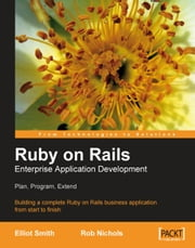 Ruby on Rails Enterprise Application Development - Plan, Program, Extend ebook by Elliot Smith,Rob Nichols