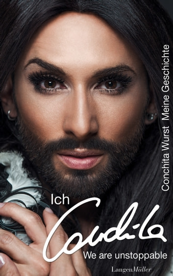 Ich, Conchita - Meine Geschichte. We are unstoppable ebook by Conchita Wurst