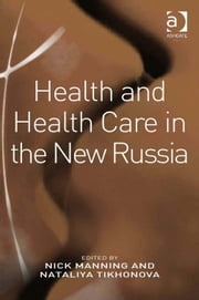 Health and Health Care in the New Russia ebook by Ms Nataliya Tikhonova,Professor Nick Manning