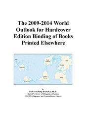 The 2009-2014 World Outlook for Hardcover Edition Binding of Books Printed Elsewhere ebook by ICON Group International, Inc.
