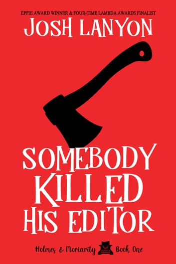 Somebody Killed His Editor - Holmes & Moriarity Book 1 ebook by Josh Lanyon