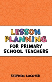 Lesson Planning for Primary School Teachers ebook by Stephen Lockyer