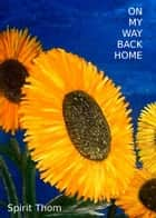 On My Way Back Home ebook by Spirit Thom