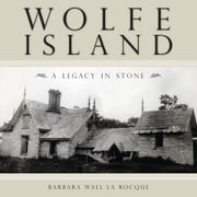 Wolfe Island - A Legacy in Stone ebook by Barbara Wall La Rocque