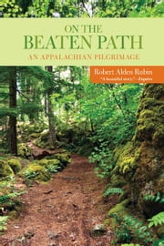 On the Beaten Path: An Appalachian Pilgrimage ebook by Rubin, Robert Alden