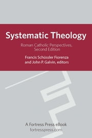 Systematic Theology - Roman Catholic Perspectives ebook by Francis Fiorenza