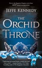 The Orchid Throne ebook by Jeffe Kennedy