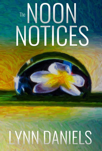 The Noon Notices ebook by Lynn Daniels
