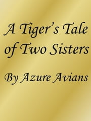 A Tiger's Tale of Two Sisters ebook by Azure Avians