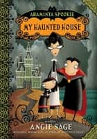 Araminta Spookie 1: My Haunted House ebook by Angie Sage,Jimmy Pickering