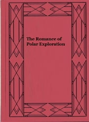 The Romance of Polar Exploration ebook by George Henry Firth Scott
