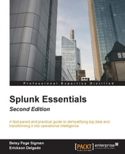 Splunk Essentials - Second Edition ebook by Erickson Delgado, Betsy Page Sigman