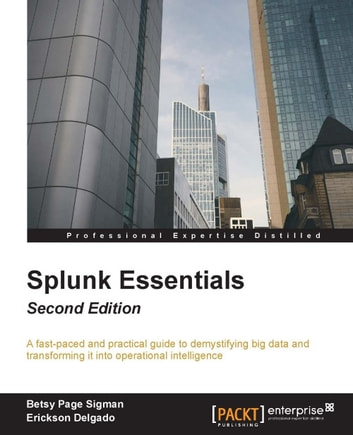 Splunk essentials second edition ebook by erickson delgado splunk essentials second edition ebook by erickson delgadobetsy page sigman fandeluxe Image collections