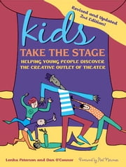 Kids Take the Stage - Helping Young People Discover the Creative Outlet of Theater ebook by Lenka Peterson,Dan O'Conner