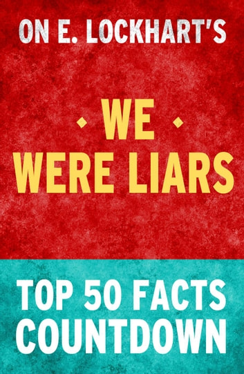 We Were Liars - Top 50 Facts Countdown ebook by TOP 50 FACTS