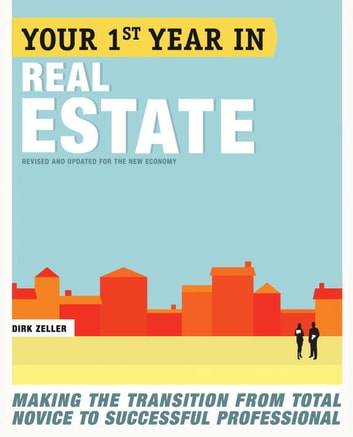 Your First Year in Real Estate, 2nd Ed. - Making the Transition from Total Novice to Successful Professional ebook by Dirk Zeller