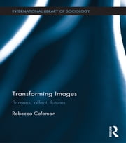 Transforming Images - Screens, affect, futures ebook by Rebecca Coleman