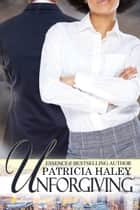 Unforgiving ebook by Patricia Haley