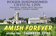 Amish Forever - Volume 2 - Thankful Still ebook by Roger Rheinheimer,Crystal Linn