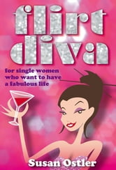 Flirt Diva - What Is A Flirt Diva And How Can I Become One - For Single Women Who Want To Have A Fabulous Life ebook by Sue Ostler