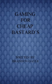 Gaming for Cheap Bastard's ebook by Brandon Gayle