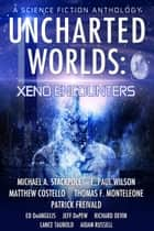 Uncharted Worlds: Xeno Encounters ebook by
