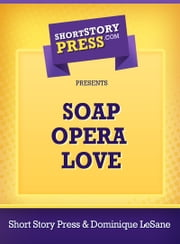 Soap Opera Love ebook by Short Story Press