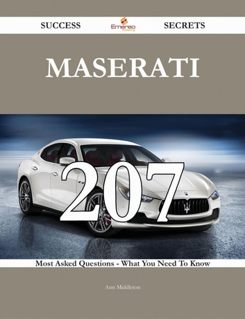 Maserati 207 Success Secrets - 207 Most Asked Questions On Maserati - What You Need To Know ebook by Ann Middleton