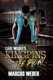 Carl Weber's Kingpins: The Bronx ebook by Marcus Weber