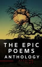 The Epic Poems Anthology : The Iliad, The Odyssey, The Aeneid, The Divine Comedy... ebook by Homer, Virgil, Dante Alighieri,...