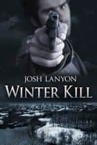 Winter Kill eBook by Josh Lanyon