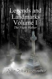 Legends and Landmarks, Volume I: The Night Walker ebook by John Schweingrouber