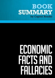 Summary of Economic Facts and Fallacies - Thomas Sowell ebook by Capitol Reader
