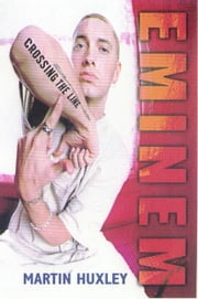 Eminem - Crossing the Line ebook by Martin Huxley
