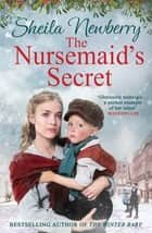 The Nursemaid's Secret - a heartwarming festive saga from the author of The Winter Baby ebook by Sheila Newberry