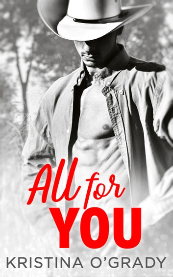 All For You: A steamy second chance romance (The Copeland Ranch Trilogy, Book 3) ebook by Kristina O'Grady